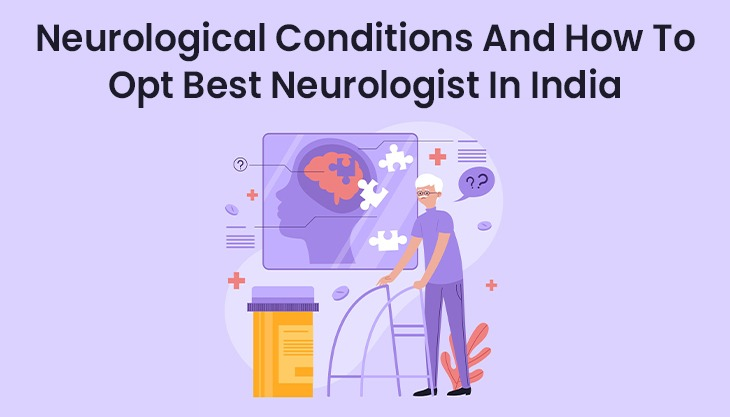 Neurological Conditions And How To Opt Best Neurologist In India